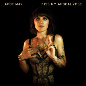 Abbe May Kiss My Apocalypse