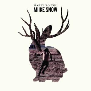 Miike-Snow_Happy-To-You